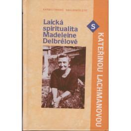 Laická spiritualita Madeleine Delbrelové - Kateřina Lachmanová